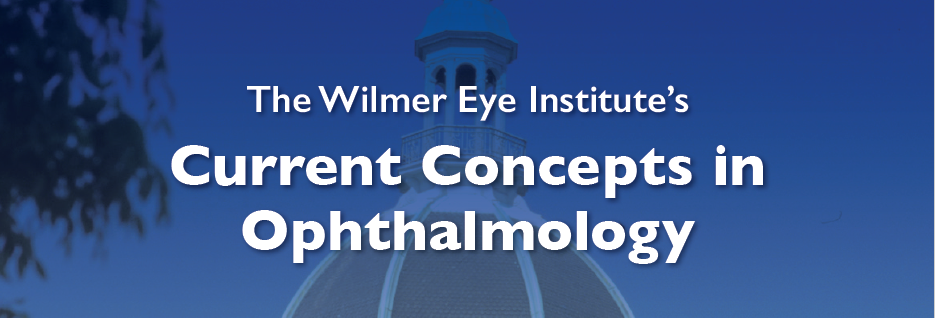 Wilmer Eye Institute, Current Concepts in Ophthalmology